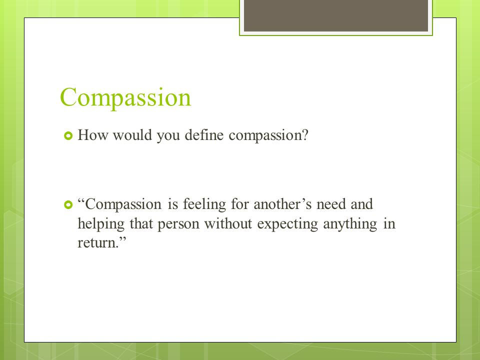 Compassion  How would you define compassion.