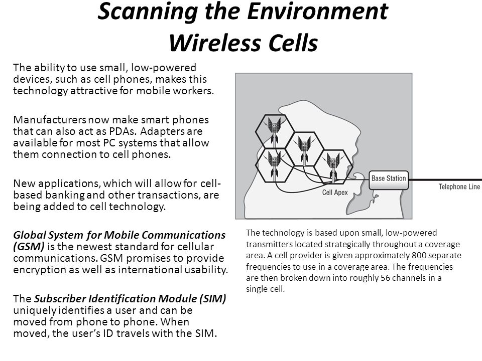 Scanning the Environment Wireless Cells The ability to use small, low-powered devices, such as cell phones, makes this technology attractive for mobil