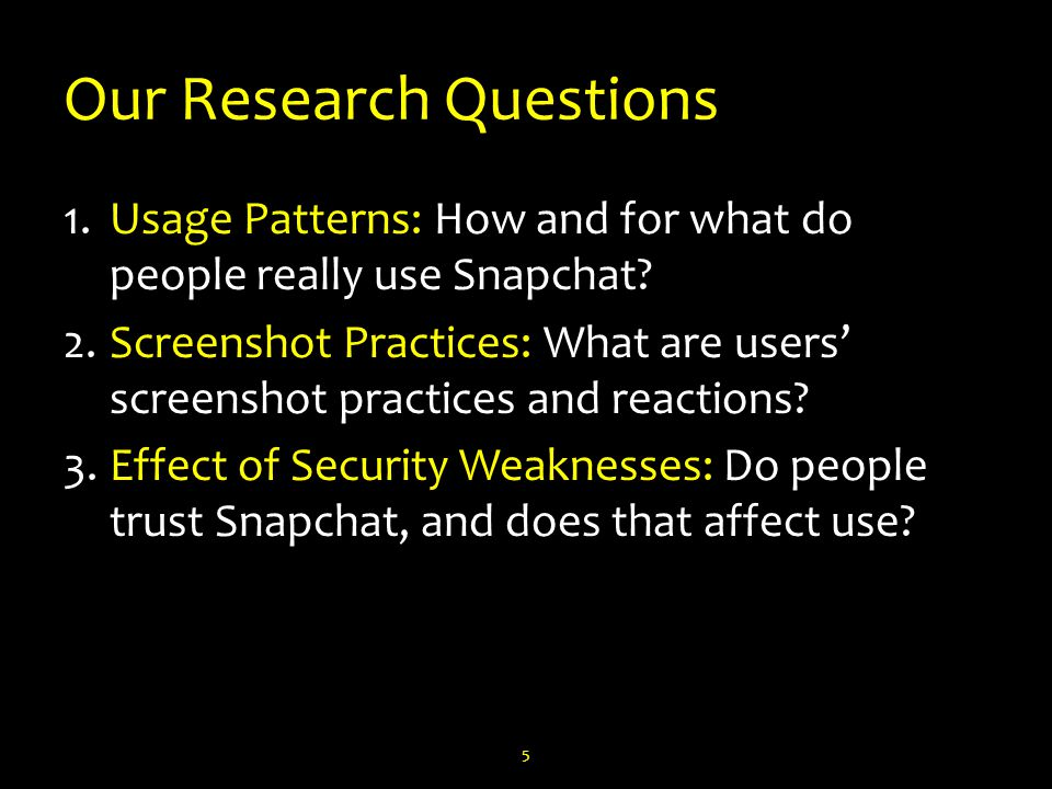 Our Research Questions 1.Usage Patterns: How and for what do people really use Snapchat.