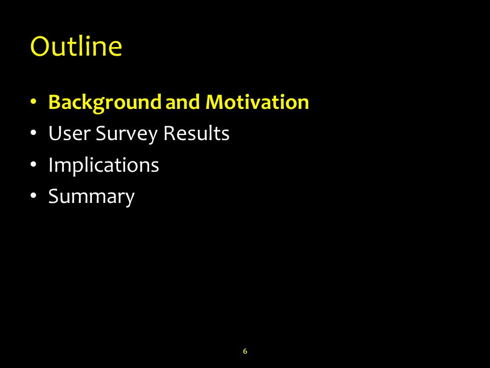 Outline Background and Motivation User Survey Results Implications Summary 6