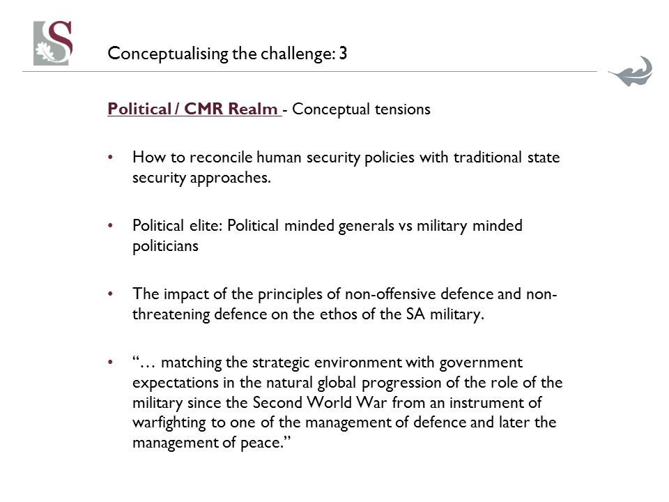 Conceptualising the challenge: 3 Political / CMR Realm - Conceptual tensions How to reconcile human security policies with traditional state security