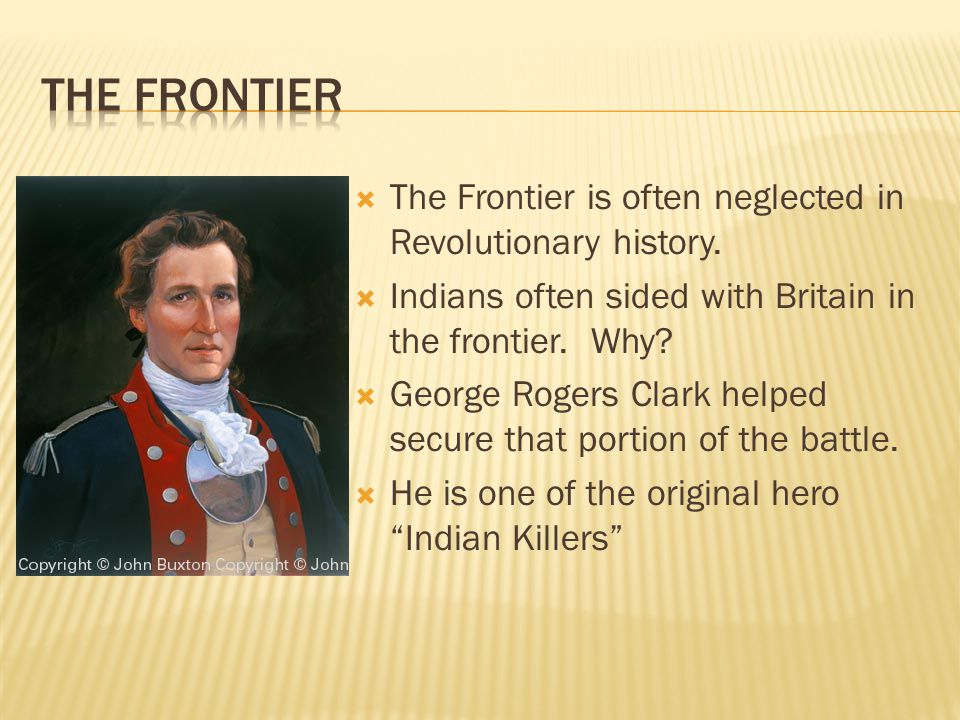  The Frontier is often neglected in Revolutionary history.