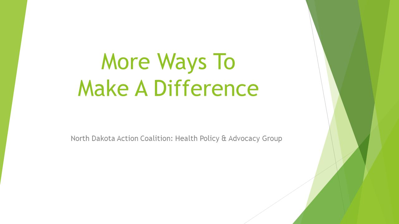 More Ways To Make A Difference North Dakota Action Coalition: Health Policy & Advocacy Group