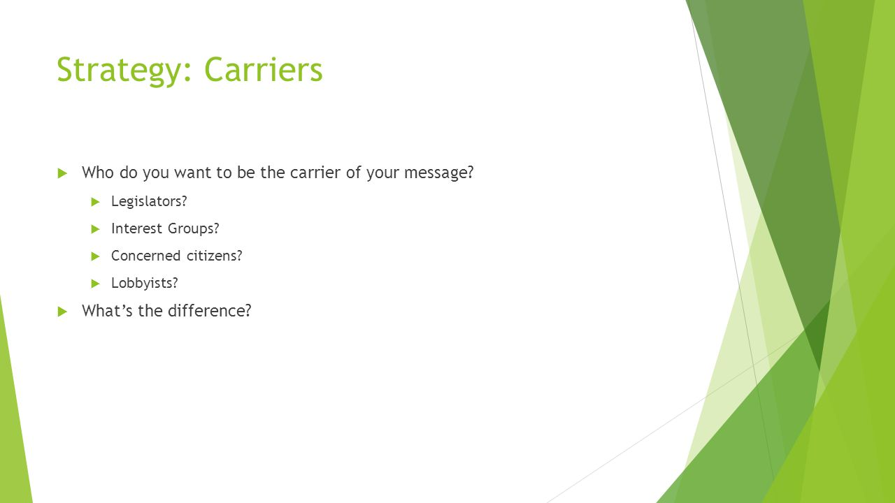 Strategy: Carriers  Who do you want to be the carrier of your message.