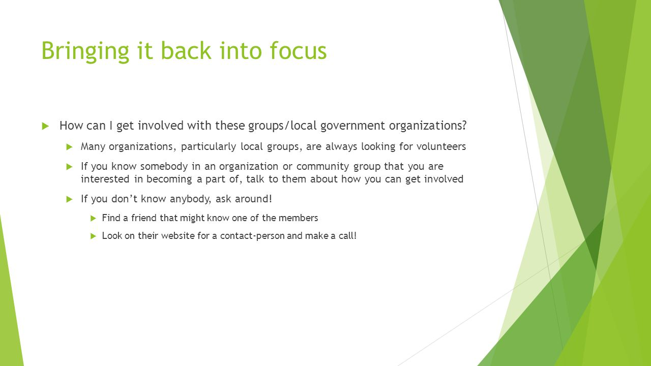 Bringing it back into focus  How can I get involved with these groups/local government organizations.