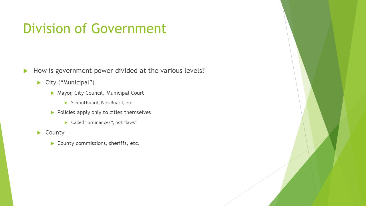 Division of Government  How is government power divided at the various levels.