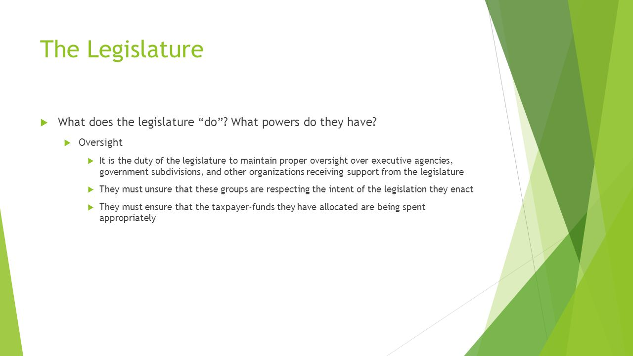 The Legislature  What does the legislature do . What powers do they have.