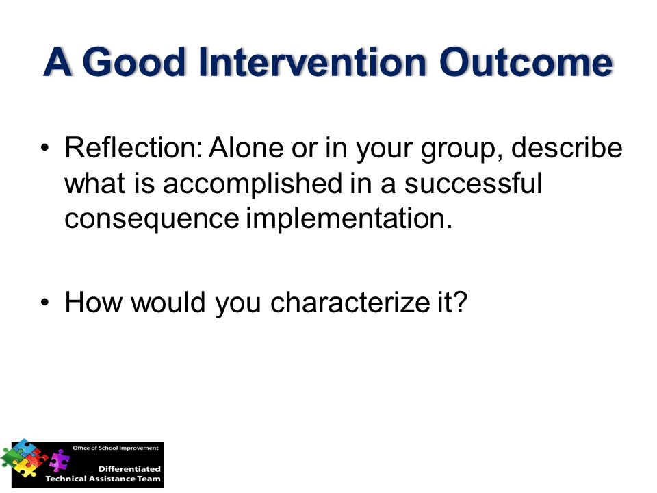 Reflection: Alone or in your group, describe what is accomplished in a successful consequence implementation.