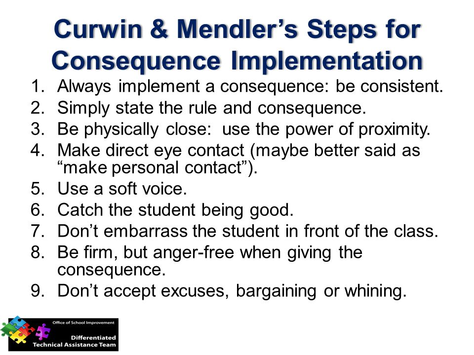 1.Always implement a consequence: be consistent. 2.Simply state the rule and consequence. 3.Be physically close: use the power of proximity. 4.Make di