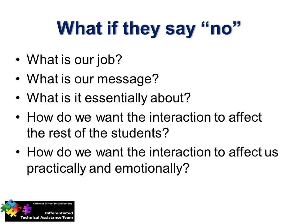 What is our job? What is our message? What is it essentially about? How do we want the interaction to affect the rest of the students? How do we want