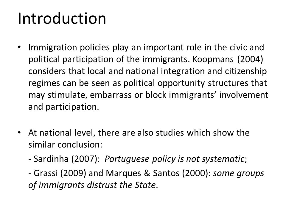 Introduction Immigration policies play an important role in the civic and political participation of the immigrants.