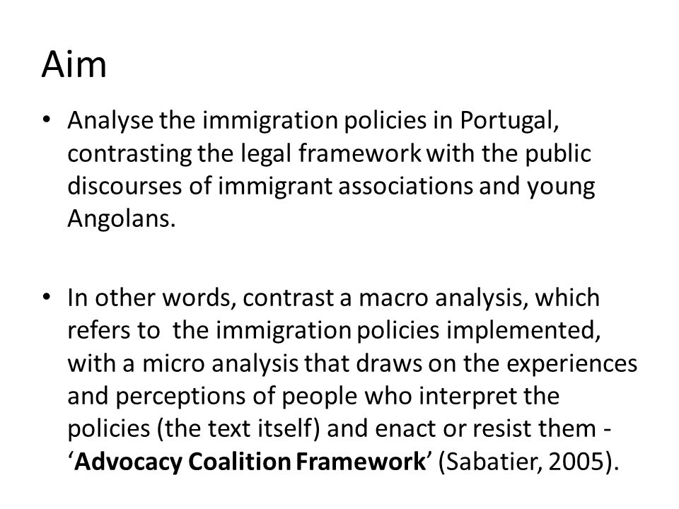 Aim Analyse the immigration policies in Portugal, contrasting the legal framework with the public discourses of immigrant associations and young Angolans.