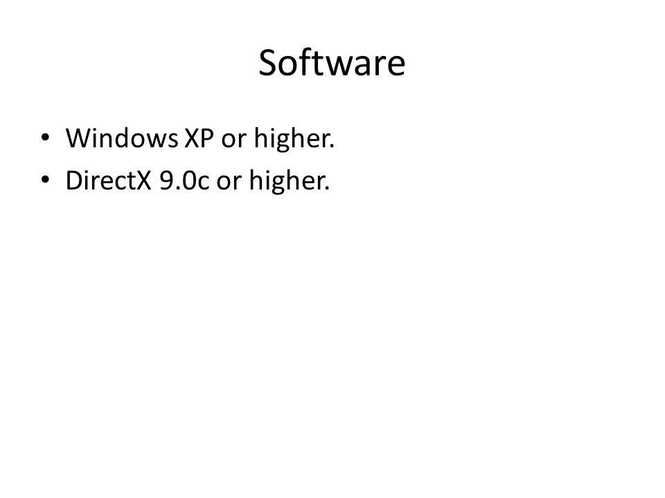 Software Windows XP or higher. DirectX 9.0c or higher.