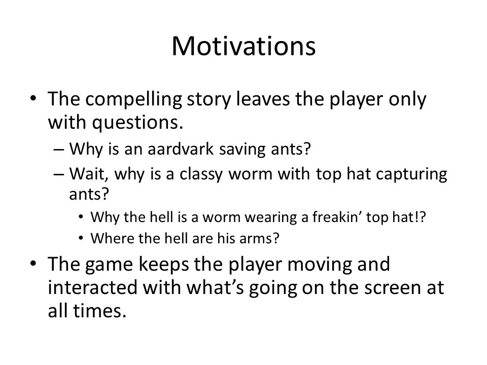 Motivations The compelling story leaves the player only with questions.