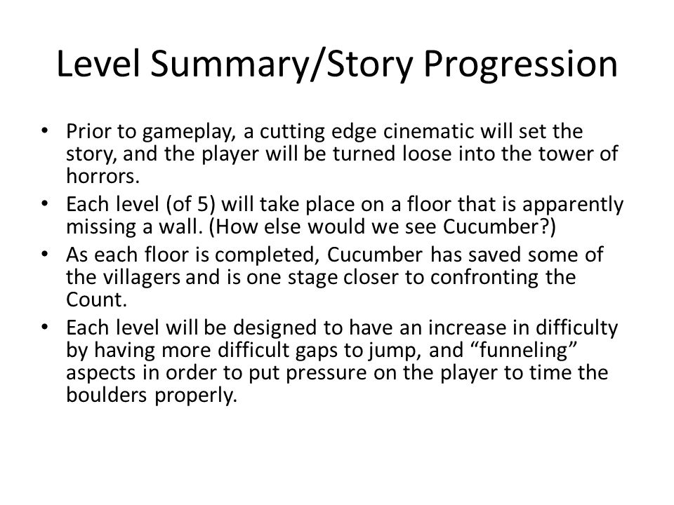 Level Summary/Story Progression Prior to gameplay, a cutting edge cinematic will set the story, and the player will be turned loose into the tower of horrors.