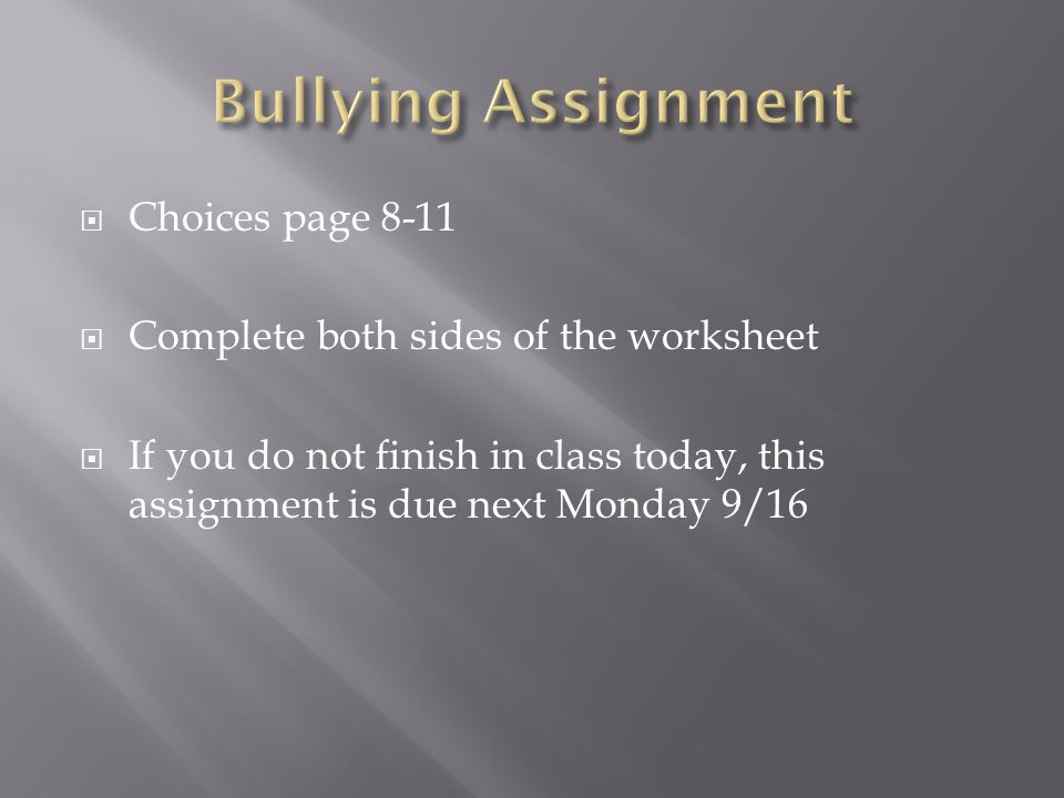 Choices page 8-11  Complete both sides of the worksheet  If you do not finish in class today, this assignment is due next Monday 9/16