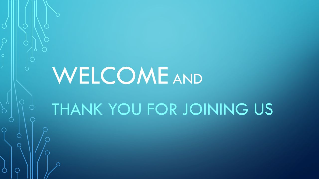 WELCOME AND THANK YOU FOR JOINING US