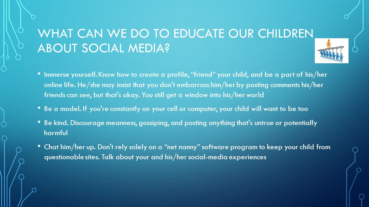 "WHAT CAN WE DO TO EDUCATE OUR CHILDREN ABOUT SOCIAL MEDIA? Immerse yourself. Know how to create a profile, ""friend"" your child, and be a part of his/h"
