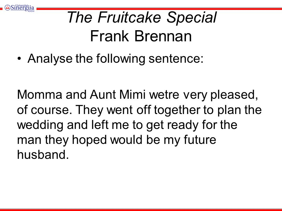 The Fruitcake Special Frank Brennan Analyse the following sentence: Momma and Aunt Mimi wetre very pleased, of course. They went off together to plan
