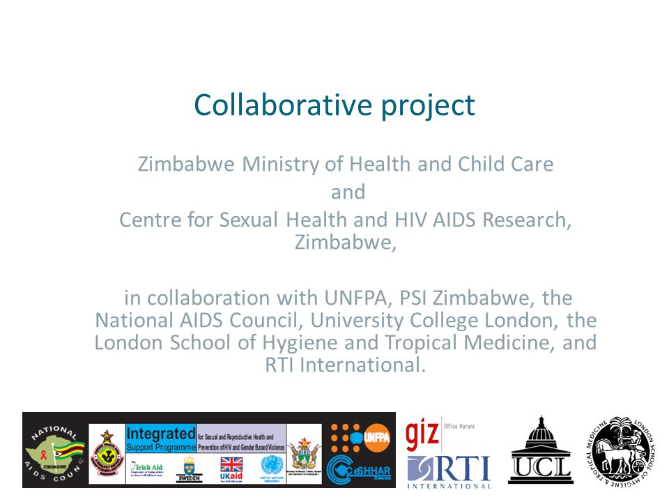 Collaborative project Zimbabwe Ministry of Health and Child Care and Centre for Sexual Health and HIV AIDS Research, Zimbabwe, in collaboration with UNFPA, PSI Zimbabwe, the National AIDS Council, University College London, the London School of Hygiene and Tropical Medicine, and RTI International.