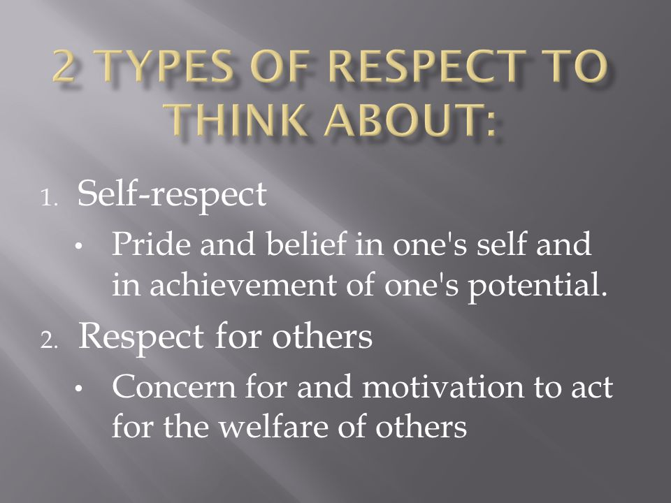 1. Self-respect Pride and belief in one s self and in achievement of one s potential.