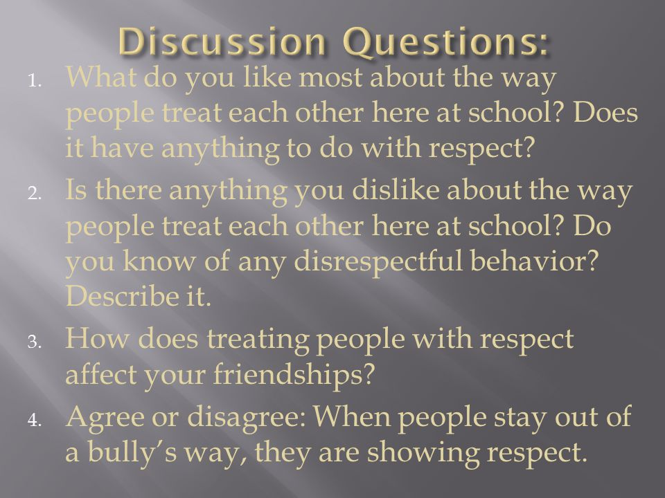 1. What do you like most about the way people treat each other here at school.
