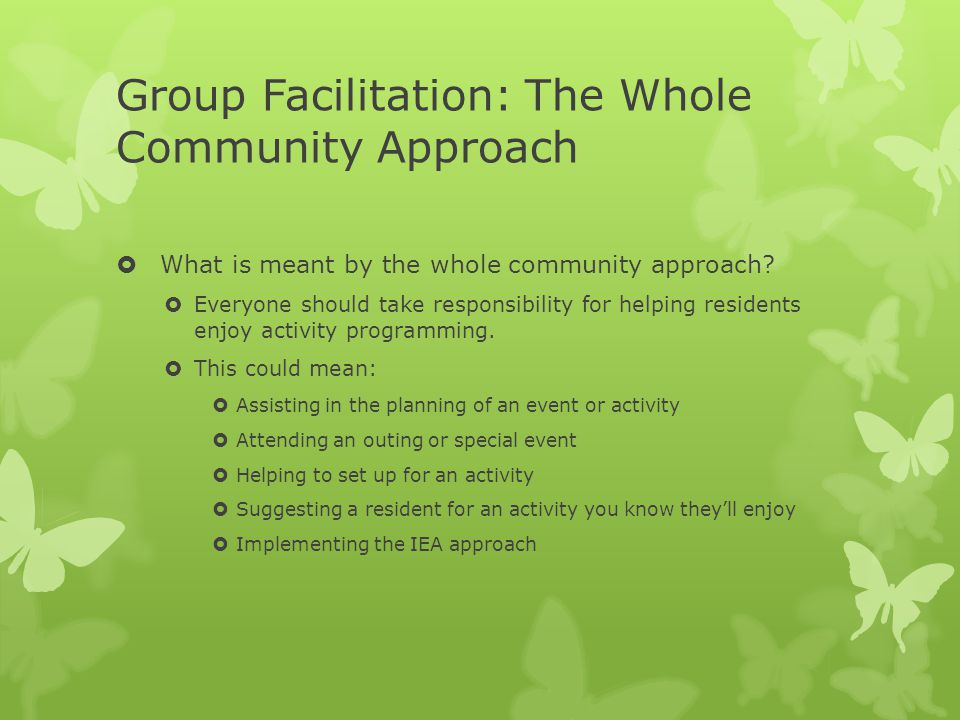Group Facilitation: The Whole Community Approach  What is meant by the whole community approach?  Everyone should take responsibility for helping re