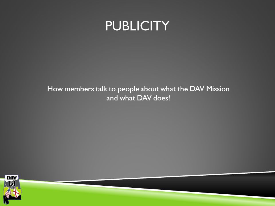 Department of Alabama PUBLICITY How members talk to people about what the DAV Mission and what DAV does!