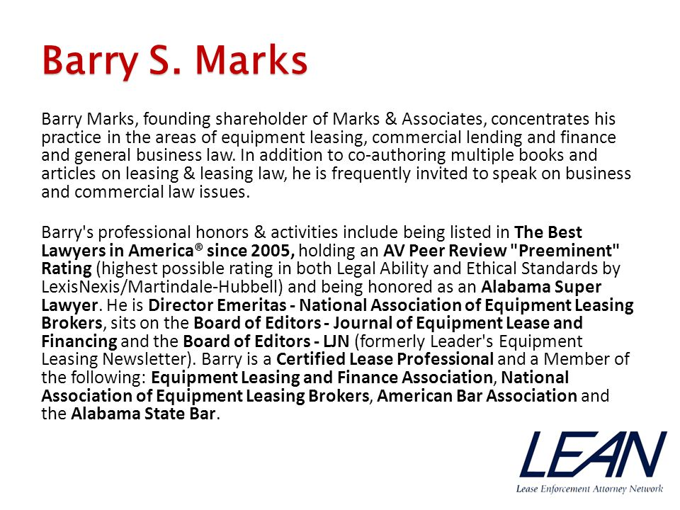Barry S. Marks Barry Marks, founding shareholder of Marks & Associates, concentrates his practice in the areas of equipment leasing, commercial lendin