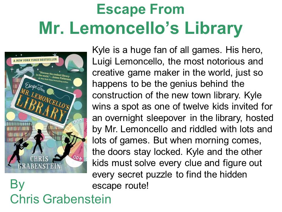 Escape From Mr. Lemoncello's Library By Chris Grabenstein Kyle is a huge fan of all games. His hero, Luigi Lemoncello, the most notorious and creative