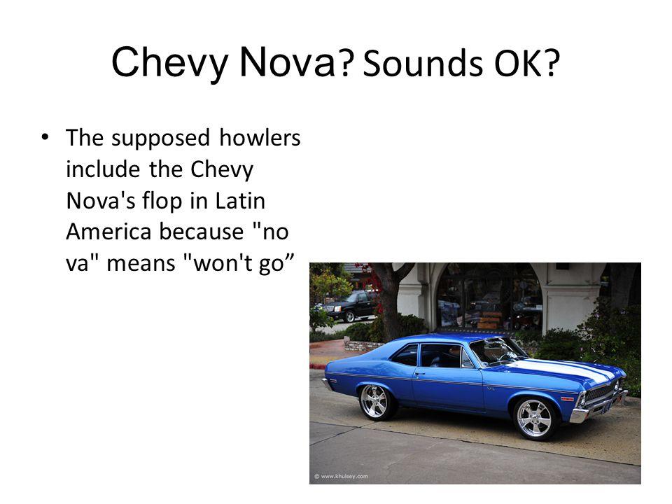 Chevy Nova . Sounds OK.