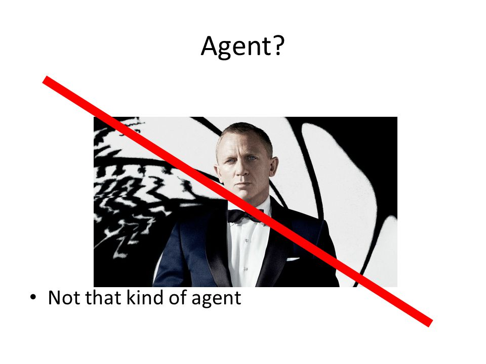 Agent? Not that kind of agent