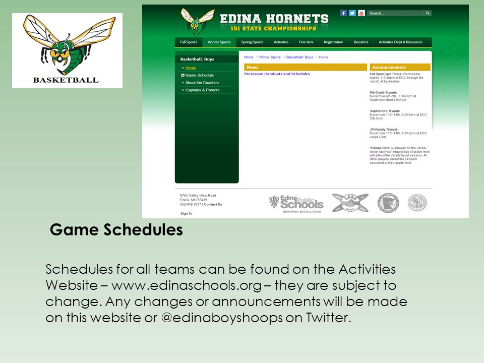 Game Schedules Schedules for all teams can be found on the Activities Website – www.edinaschools.org – they are subject to change.