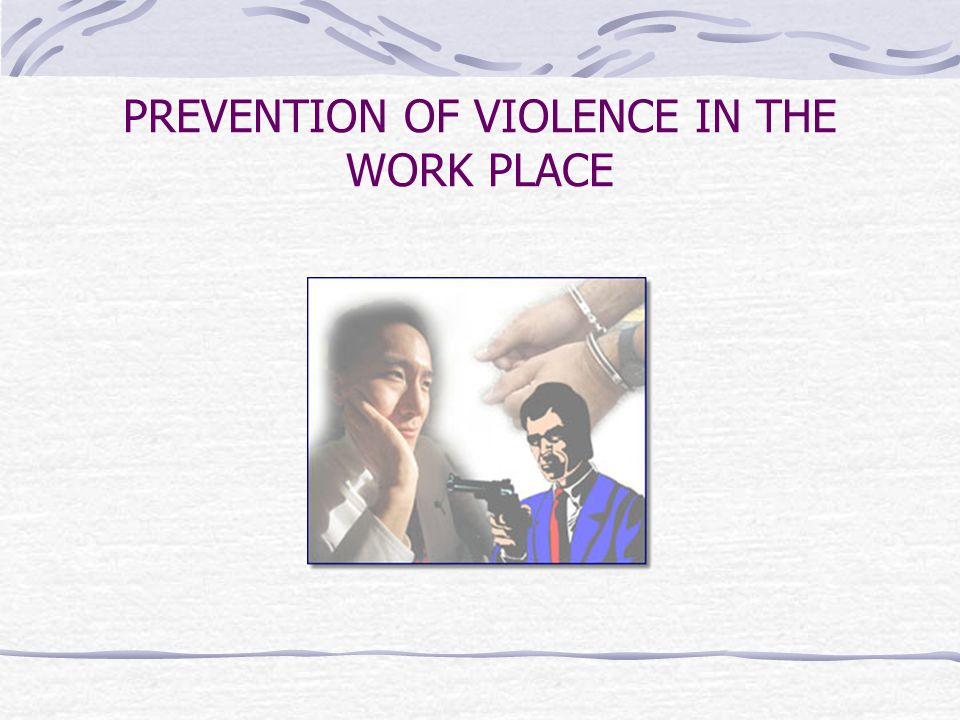 PREVENTION OF VIOLENCE IN THE WORK PLACE