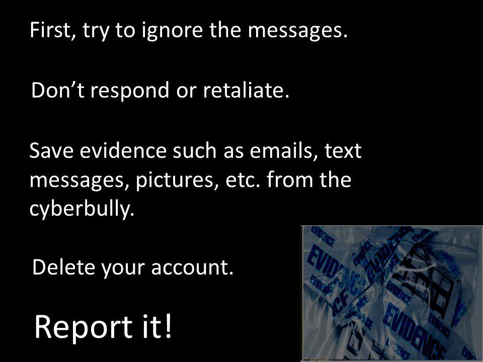 Don't respond or retaliate. Delete your account.