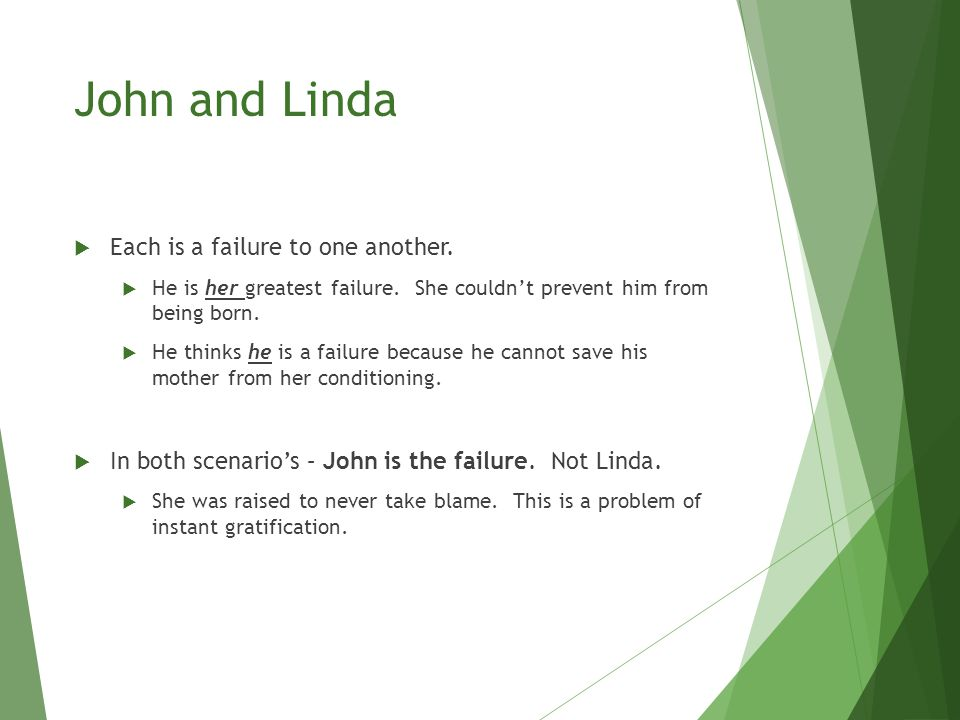 John and Linda  Each is a failure to one another.