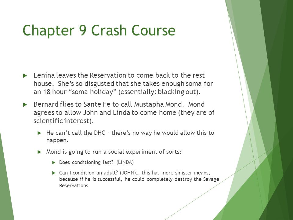 Chapter 9 Crash Course  Lenina leaves the Reservation to come back to the rest house.