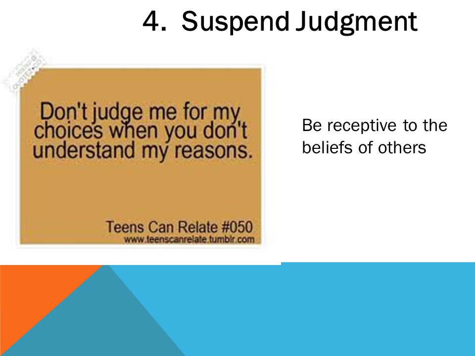 4. Suspend Judgment Be receptive to the beliefs of others