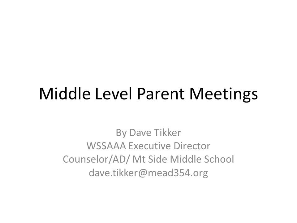 Middle Level Parent Meetings By Dave Tikker WSSAAA Executive Director Counselor/AD/ Mt Side Middle School dave.tikker@mead354.org