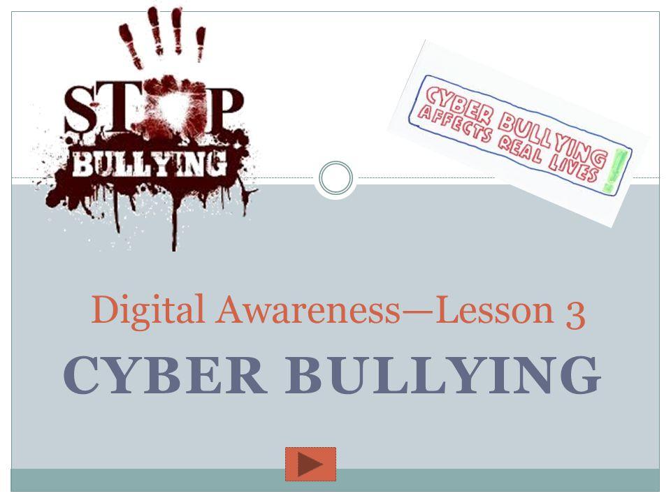 CYBER BULLYING Digital Awareness—Lesson 3