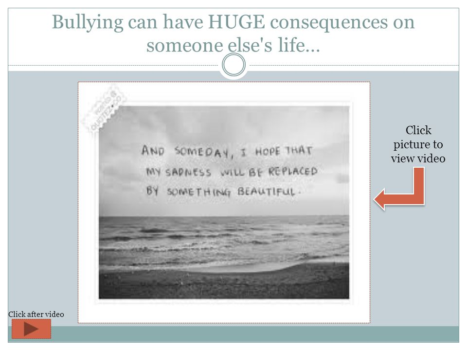 Bullying can have HUGE consequences on someone else s life… Click picture to view video Click after video