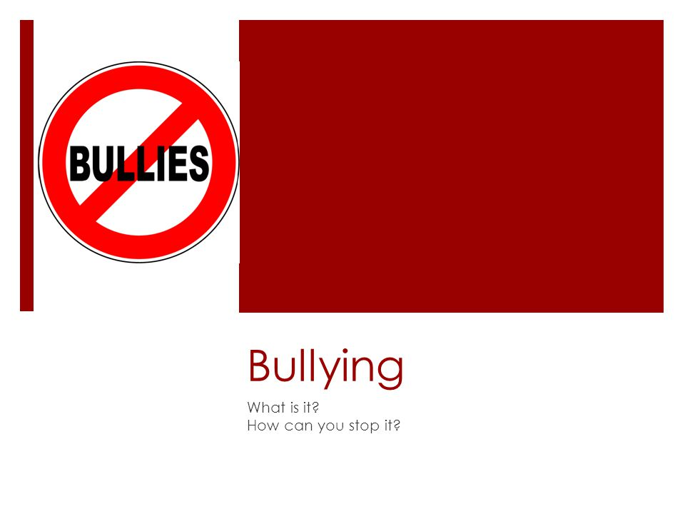 Bullying What is it? How can you stop it?
