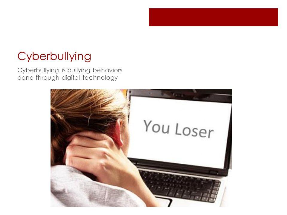 Cyberbullying Cyberbullying is bullying behaviors done through digital technology