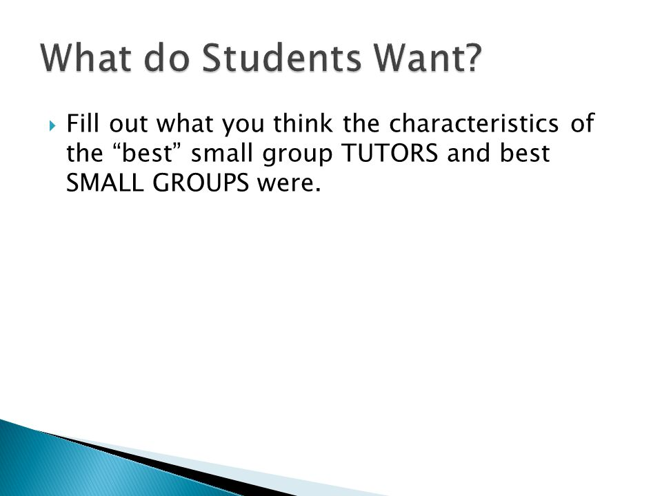  Fill out what you think the characteristics of the best small group TUTORS and best SMALL GROUPS were.