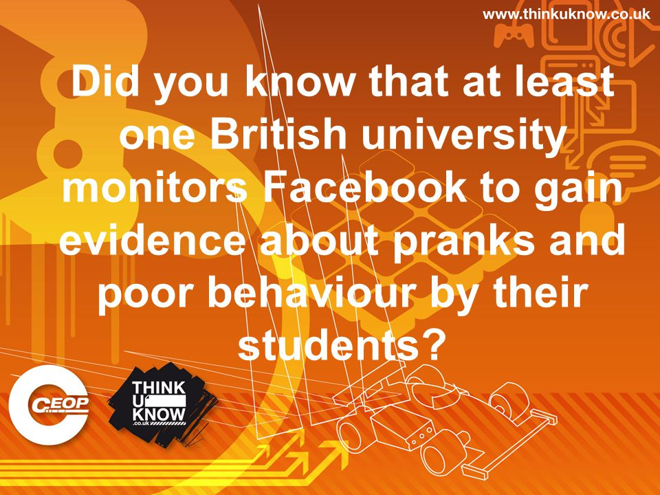 Did you know that at least one British university monitors Facebook to gain evidence about pranks and poor behaviour by their students?