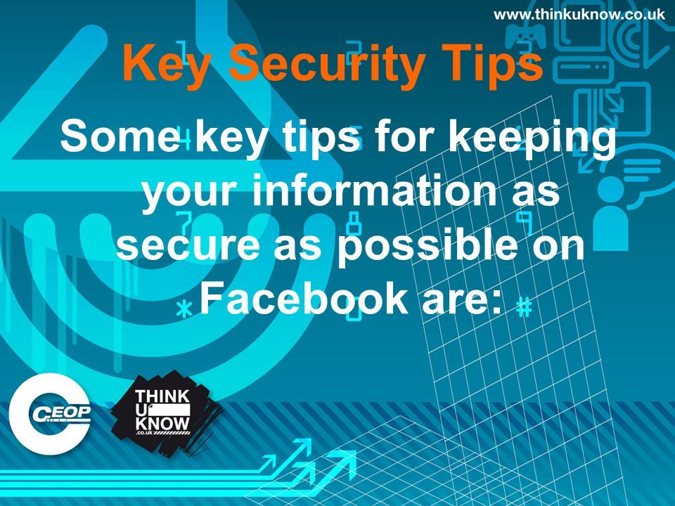 Some key tips for keeping your information as secure as possible on Facebook are: Key Security Tips