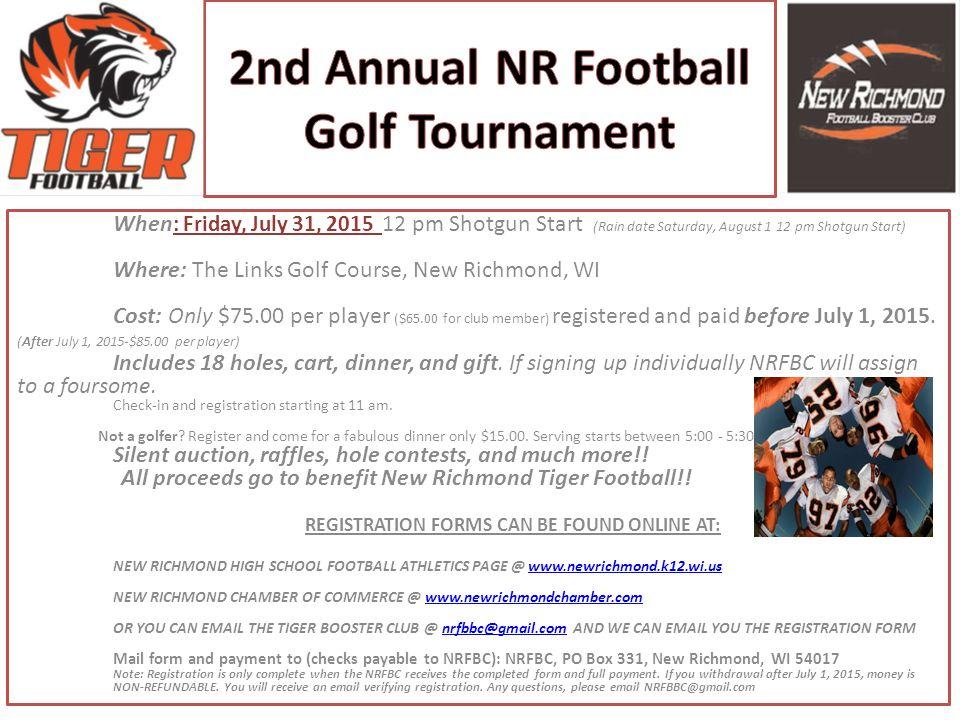 When : Friday, July 31, 2015 12 pm Shotgun Start (Rain date Saturday, August 1 12 pm Shotgun Start) Where: The Links Golf Course, New Richmond, WI Cos