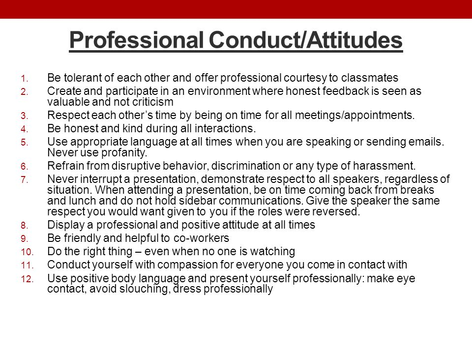 Professional Conduct/Attitudes 1. Be tolerant of each other and offer professional courtesy to classmates 2. Create and participate in an environment