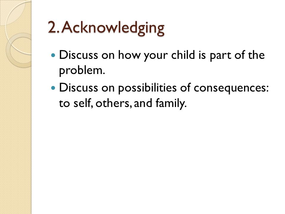 2. Acknowledging Discuss on how your child is part of the problem.