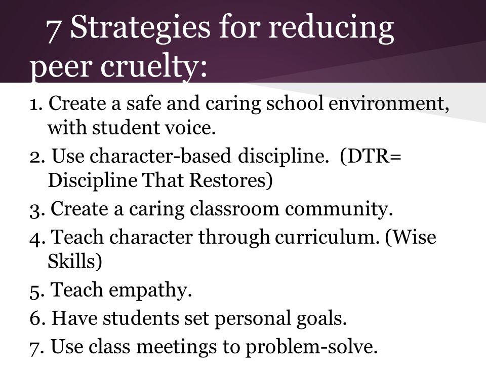 7 Strategies for reducing peer cruelty: 1.
